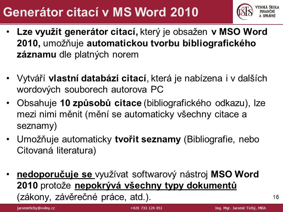 Lze využít generátor citací, který je obsažen v MSO Word 2010, umožňuje automatickou tvorbu bibliografického záznamu dle platných norem Vytváří vlastn