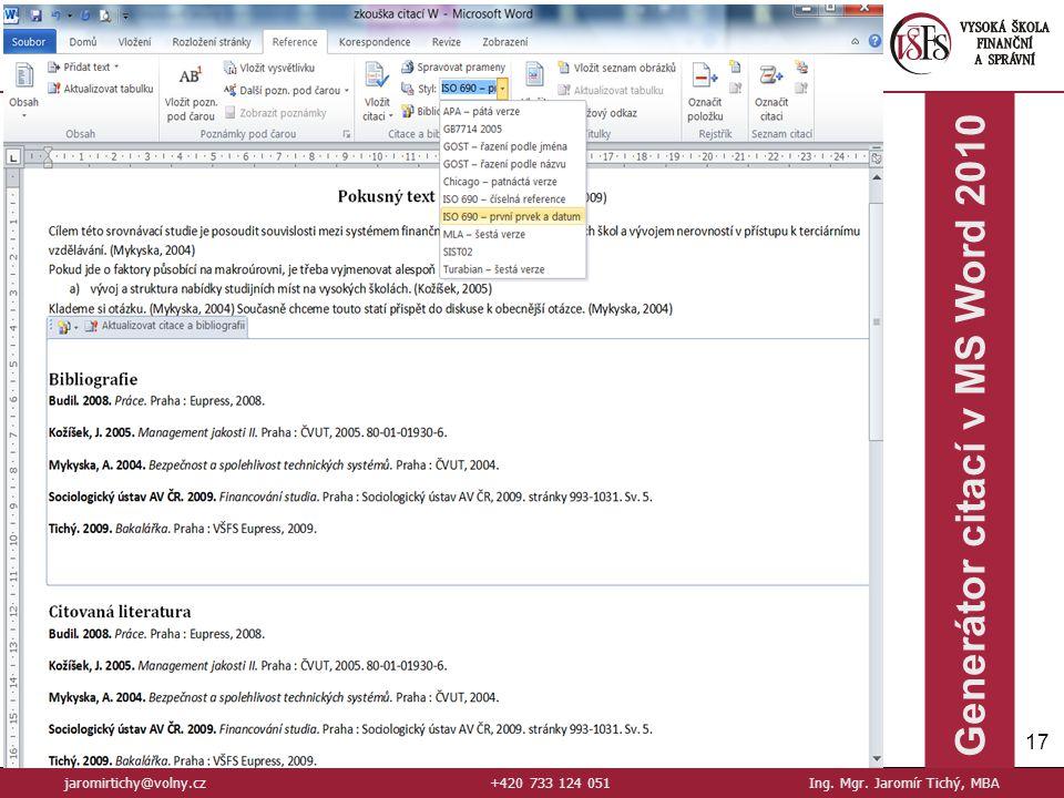 17 Generátor citací v MS Word 2010 jaromirtichy@volny.cz+420 733 124 051Ing. Mgr. Jaromír Tichý, MBA