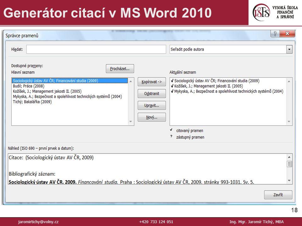 18 Generátor citací v MS Word 2010 jaromirtichy@volny.cz+420 733 124 051Ing. Mgr. Jaromír Tichý, MBA