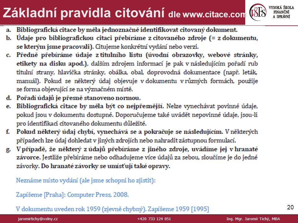 20 Základní pravidla citování dle www.citace.com jaromirtichy@volny.cz+420 733 124 051Ing. Mgr. Jaromír Tichý, MBA