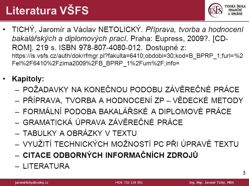 TICHÝ, Jaromír a Václav NETOLICKÝ. Příprava, tvorba a hodnocení bakalářských a diplomových prací. Praha: Eupress, 2009?. [CD- ROM]. 219 s. ISBN 978-80