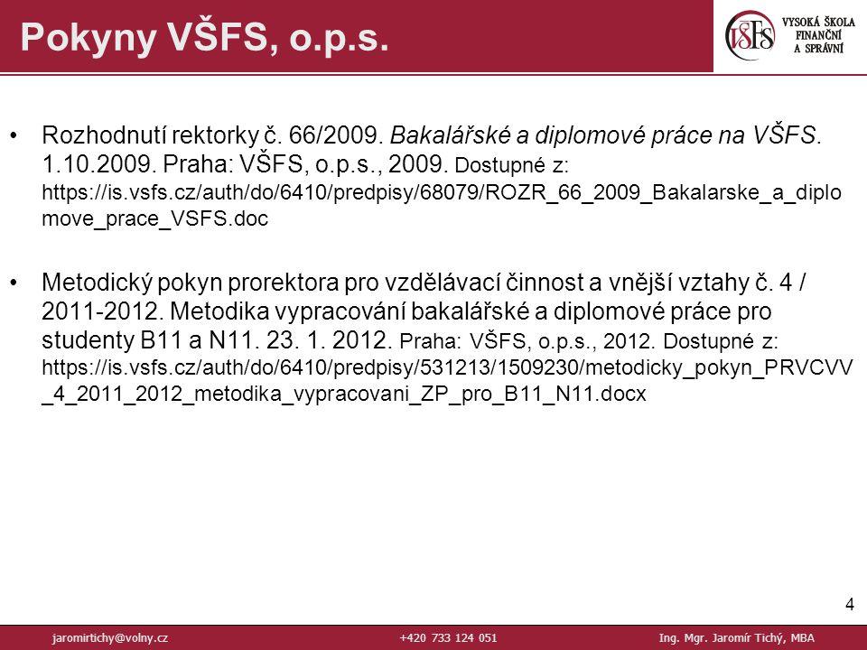 Rozhodnutí rektorky č. 66/2009. Bakalářské a diplomové práce na VŠFS. 1.10.2009. Praha: VŠFS, o.p.s., 2009. Dostupné z: https://is.vsfs.cz/auth/do/641