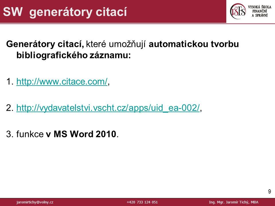 Generátory citací, které umožňují automatickou tvorbu bibliografického záznamu: 1.http://www.citace.com/,http://www.citace.com/ 2.http://vydavatelstvi