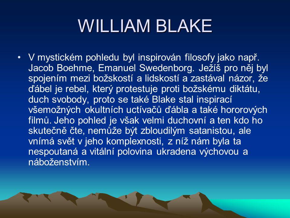 WILLIAM BLAKE V mystickém pohledu byl inspirován filosofy jako např. Jacob Boehme, Emanuel Swedenborg. Ježíš pro něj byl spojením mezi božskostí a lid