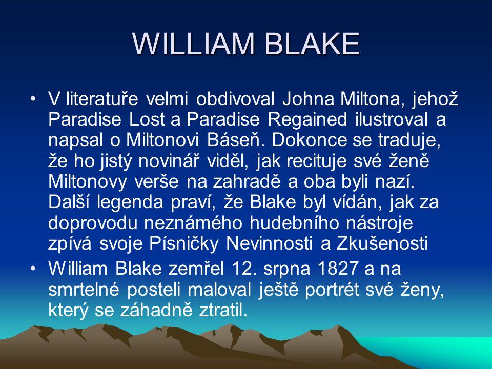WILLIAM BLAKE V literatuře velmi obdivoval Johna Miltona, jehož Paradise Lost a Paradise Regained ilustroval a napsal o Miltonovi Báseň. Dokonce se tr