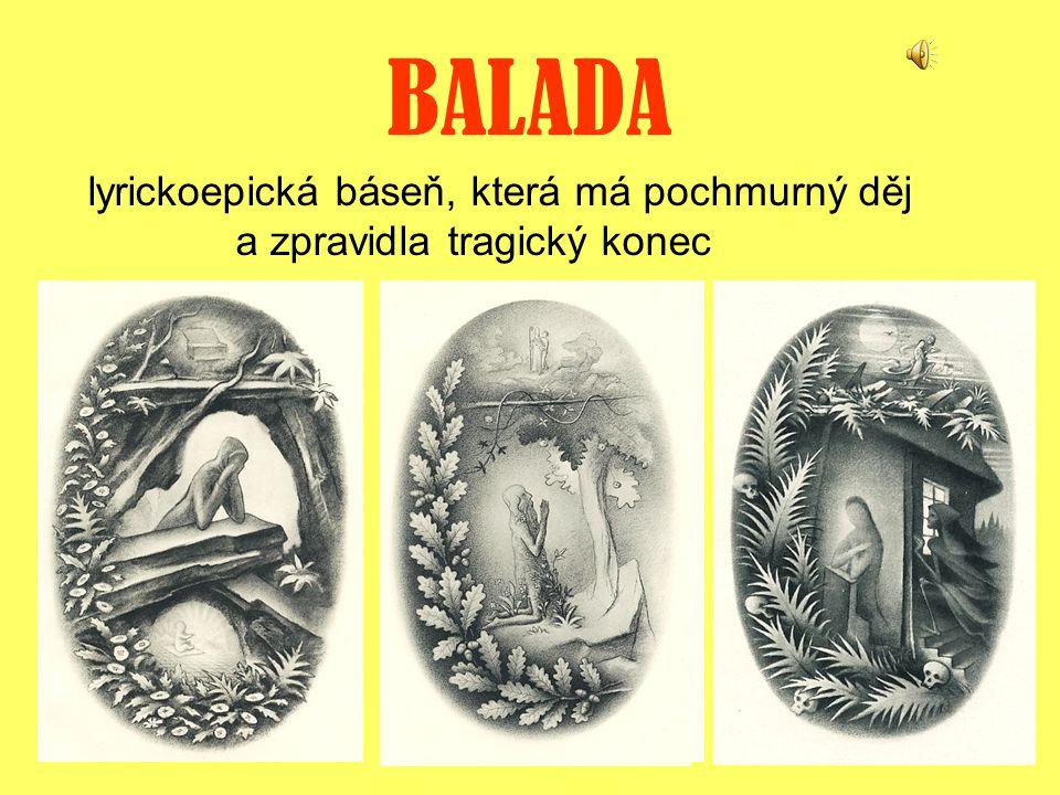 BALADA lyrickoepická báseň, která má pochmurný děj a zpravidla tragický konec