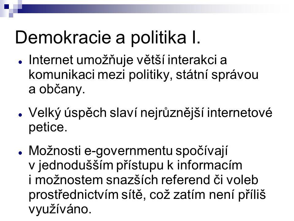 Demokracie a politika I. Internet umožňuje větší interakci a komunikaci mezi politiky, státní správou a občany. Velký úspěch slaví nejrůznější interne