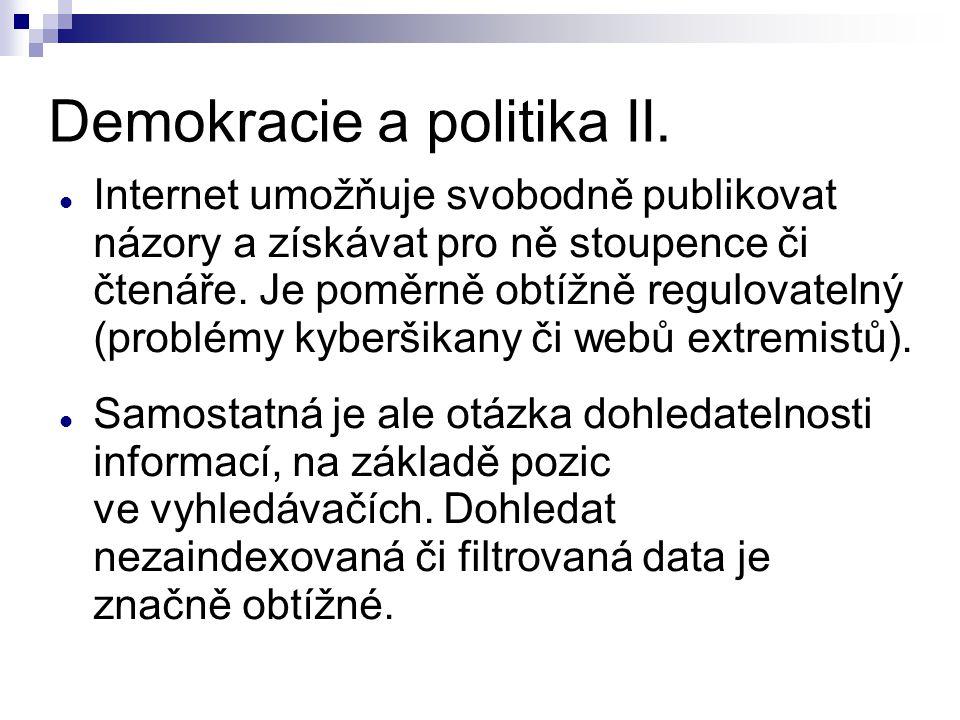 Demokracie a politika II. Internet umožňuje svobodně publikovat názory a získávat pro ně stoupence či čtenáře. Je poměrně obtížně regulovatelný (probl