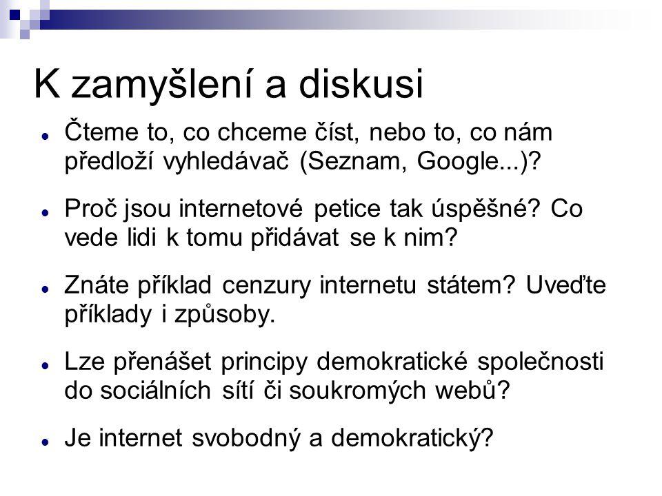 K zamyšlení a diskusi Čteme to, co chceme číst, nebo to, co nám předloží vyhledávač (Seznam, Google...)? Proč jsou internetové petice tak úspěšné? Co