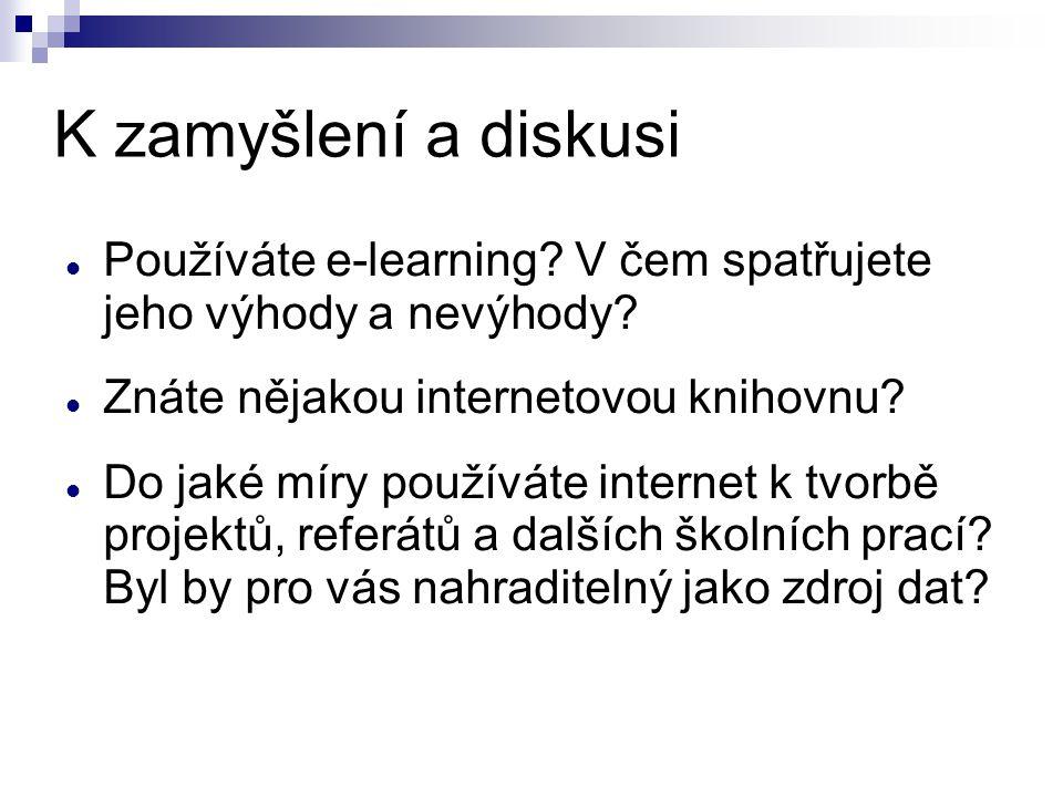 K zamyšlení a diskusi Používáte e-learning? V čem spatřujete jeho výhody a nevýhody? Znáte nějakou internetovou knihovnu? Do jaké míry používáte inter