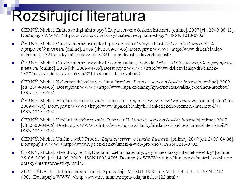 Rozšiřující literatura ČERNÝ, Michal. Znáte své digitální stopy?. Lupa: server o českém Internetu [online]. 2007 [cit. 2009-08-12]. Dostupný z WWW:. I