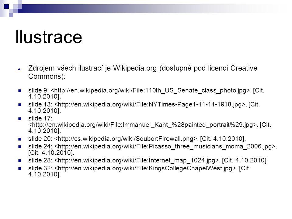 Ilustrace Zdrojem všech ilustrací je Wikipedia.org (dostupné pod licencí Creative Commons): slide 9:. [Cit. 4.10.2010]. slide 13:. [Cit. 4.10.2010]. s