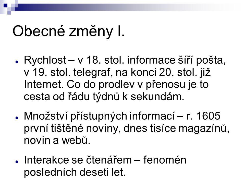 Obecné změny I. Rychlost – v 18. stol. informace šíří pošta, v 19. stol. telegraf, na konci 20. stol. již Internet. Co do prodlev v přenosu je to cest