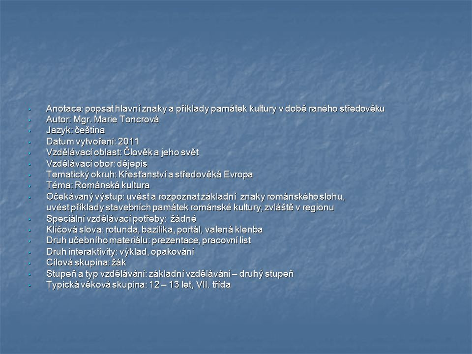 Anotace: popsat hlavní znaky a příklady památek kultury v době raného středověku Anotace: popsat hlavní znaky a příklady památek kultury v době raného středověku Autor: Mgr.