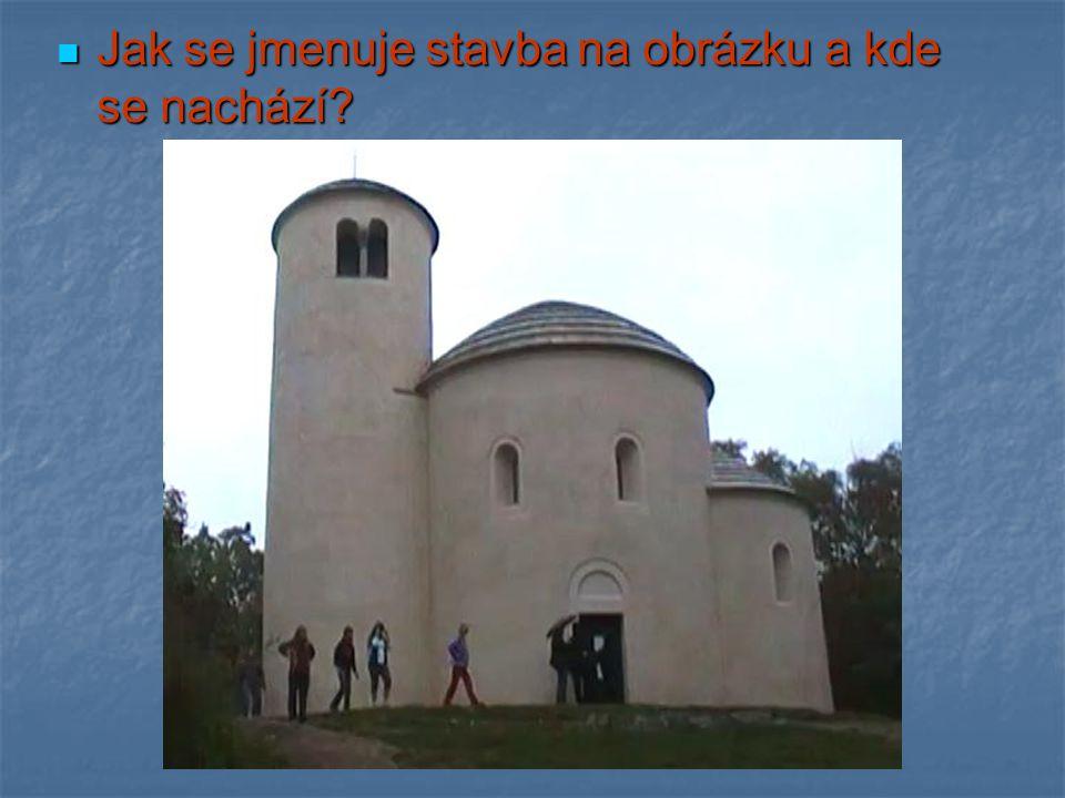 Jak se jmenuje stavba na obrázku a kde se nachází? Jak se jmenuje stavba na obrázku a kde se nachází?