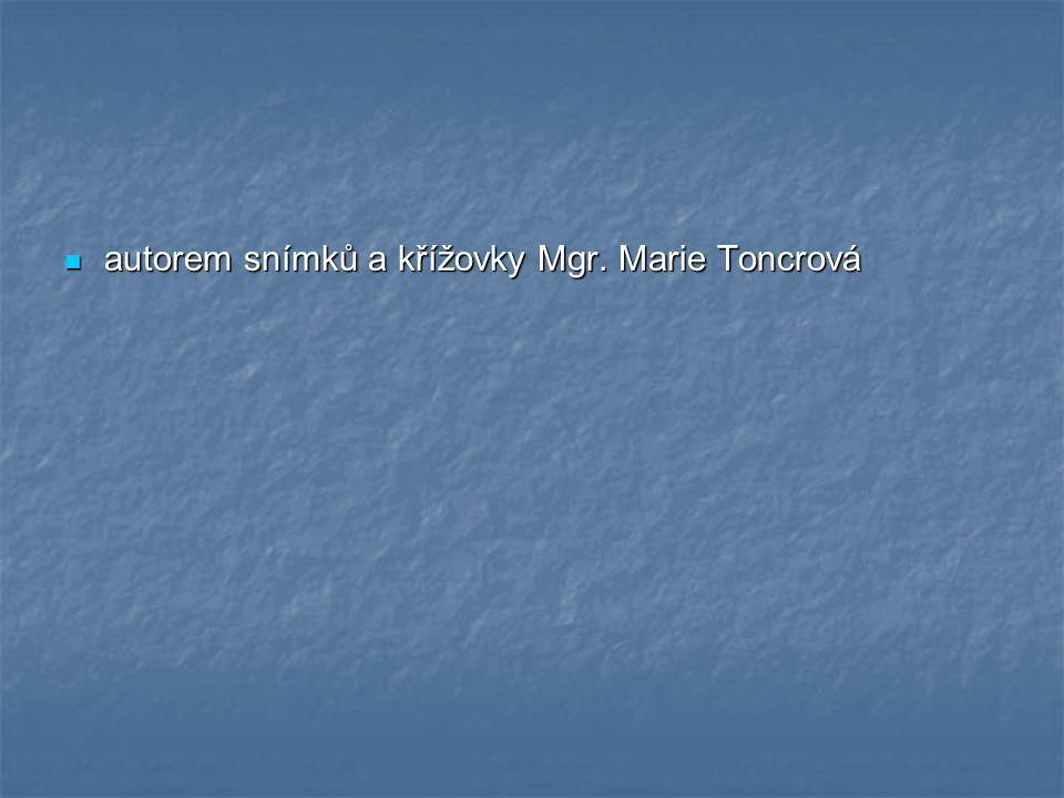 autorem snímků a křížovky Mgr. Marie Toncrová autorem snímků a křížovky Mgr. Marie Toncrová