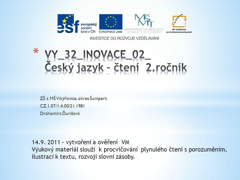 ZŠ a MŠ Vikýřovice, okres Šumperk CZ.1.07/1.4.00/21.1981 Drahomíra Ďurišová 14.9. 2011 – vytvoření a ověření VM Výukový materiál slouží k procvičování