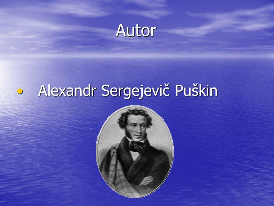 Autor Autor Alexandr Sergejevič Puškin Alexandr Sergejevič Puškin