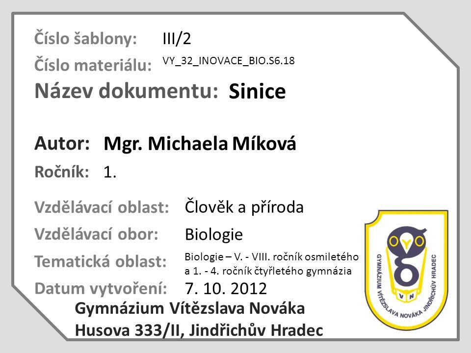 Název dokumentu: Ročník: Autor: Gymnázium Vítězslava Nováka Husova 333/II, Jindřichův Hradec Vzdělávací oblast: Vzdělávací obor: Datum vytvoření: VY_32_INOVACE_BIO.S6.18 Sinice 1.