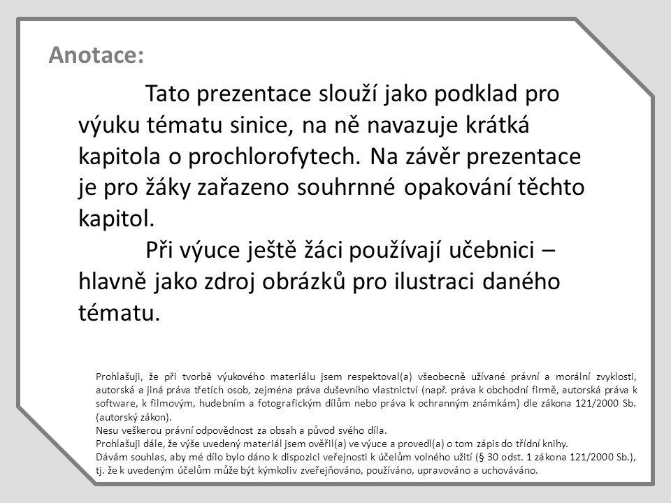 Anotace: Tato prezentace slouží jako podklad pro výuku tématu sinice, na ně navazuje krátká kapitola o prochlorofytech.
