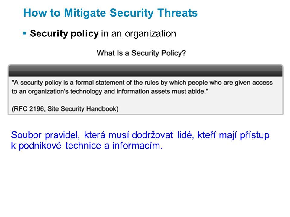How to Mitigate Security Threats  Security policy in an organization Soubor pravidel, která musí dodržovat lidé, kteří mají přístup k podnikové technice a informacím.