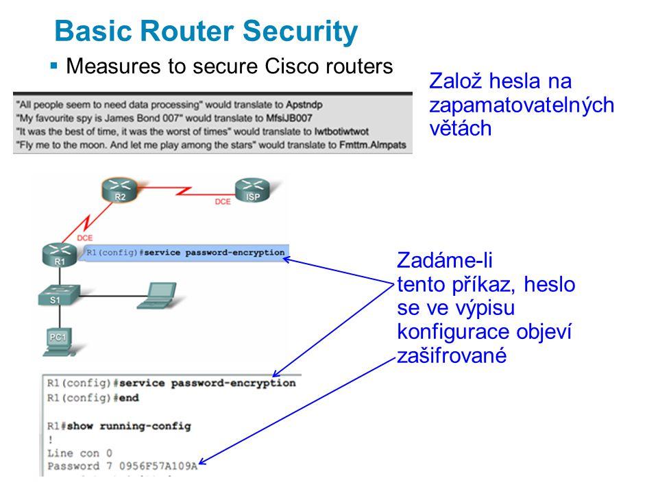 Basic Router Security  Measures to secure Cisco routers Založ hesla na zapamatovatelných větách Zadáme-li tento příkaz, heslo se ve výpisu konfigurace objeví zašifrované