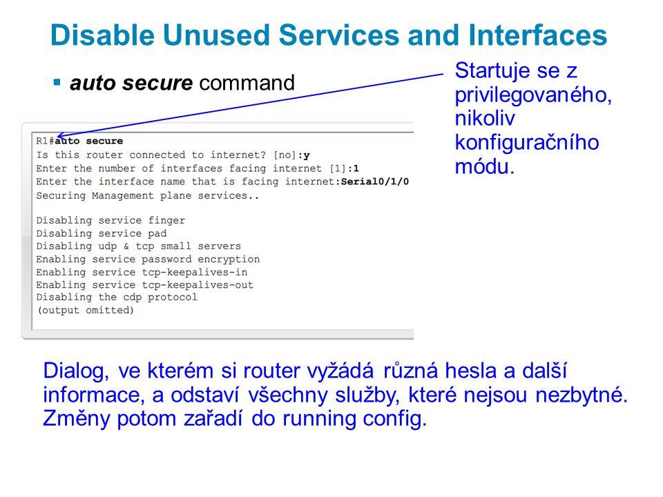Disable Unused Services and Interfaces  auto secure command Dialog, ve kterém si router vyžádá různá hesla a další informace, a odstaví všechny služby, které nejsou nezbytné.