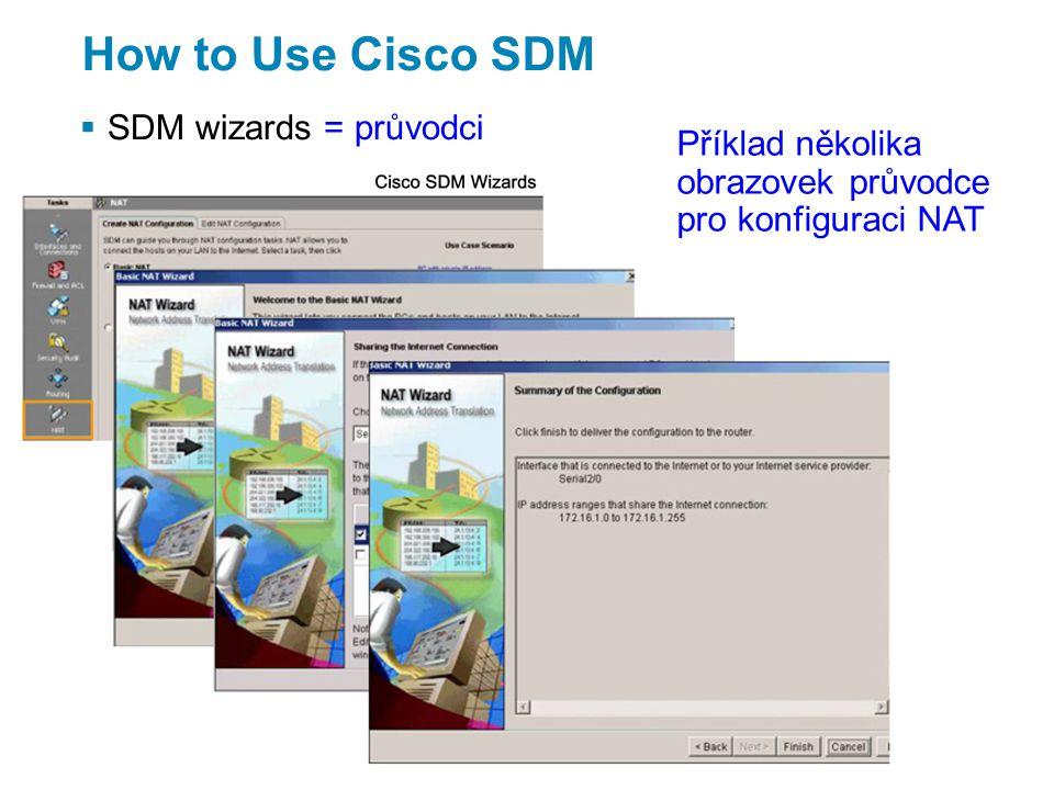 How to Use Cisco SDM  SDM wizards = průvodci Příklad několika obrazovek průvodce pro konfiguraci NAT