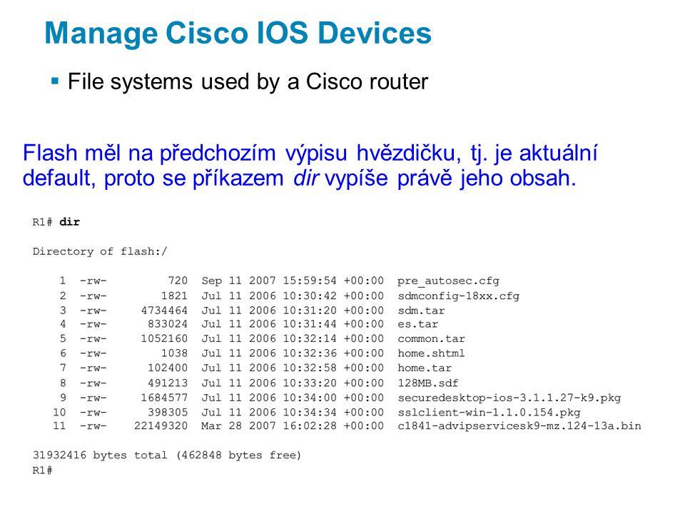 Manage Cisco IOS Devices  File systems used by a Cisco router Flash měl na předchozím výpisu hvězdičku, tj.