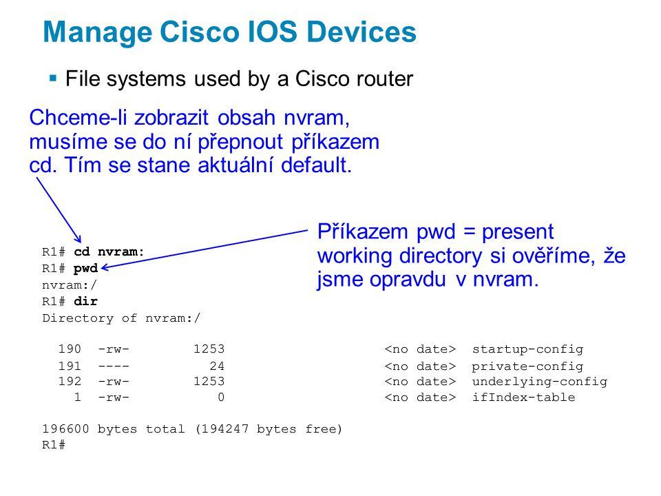 Manage Cisco IOS Devices  File systems used by a Cisco router Chceme-li zobrazit obsah nvram, musíme se do ní přepnout příkazem cd.