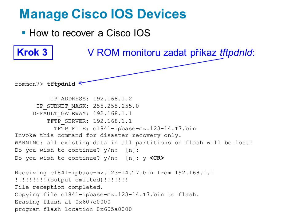 Manage Cisco IOS Devices  How to recover a Cisco IOS Krok 3 V ROM monitoru zadat příkaz tftpdnld: