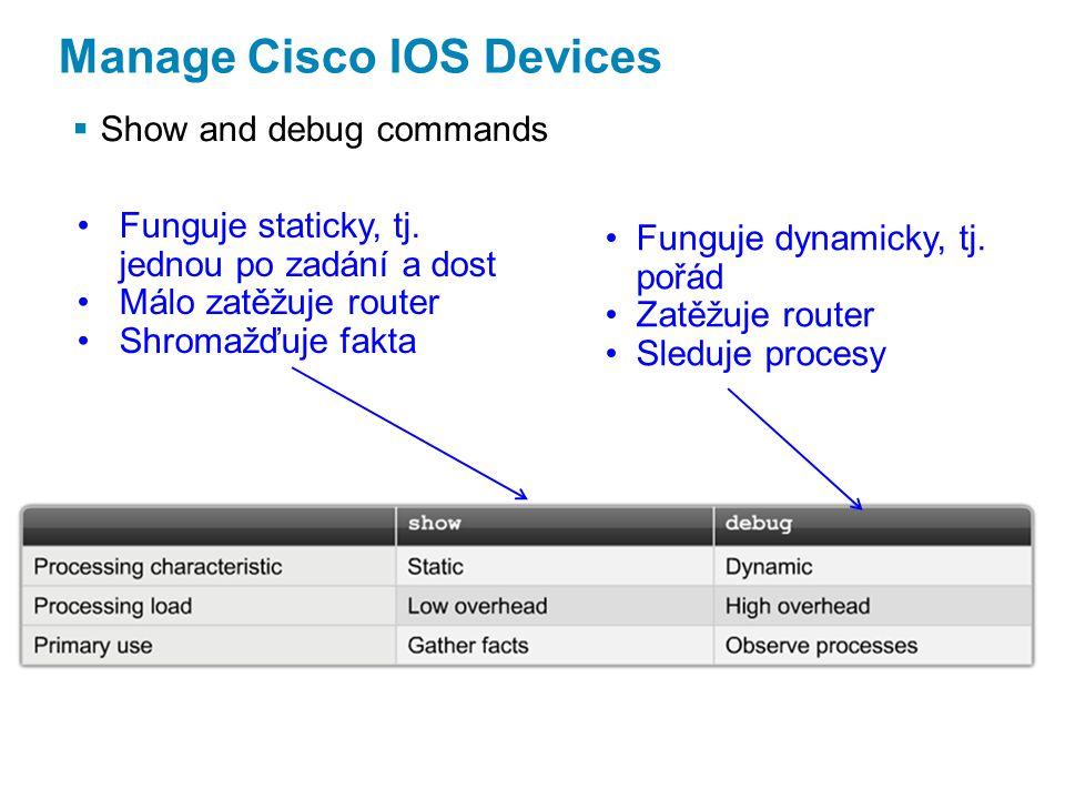 Manage Cisco IOS Devices  Show and debug commands Funguje staticky, tj.