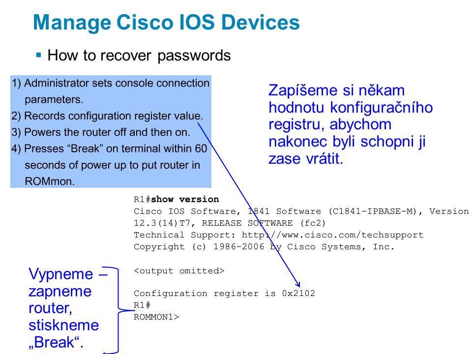 Manage Cisco IOS Devices  How to recover passwords Zapíšeme si někam hodnotu konfiguračního registru, abychom nakonec byli schopni ji zase vrátit.