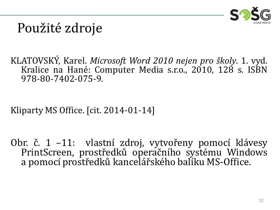 Použité zdroje KLATOVSKÝ, Karel. Microsoft Word 2010 nejen pro školy. 1. vyd. Kralice na Hané: Computer Media s.r.o., 2010, 128 s. ISBN 978-80-7402-07
