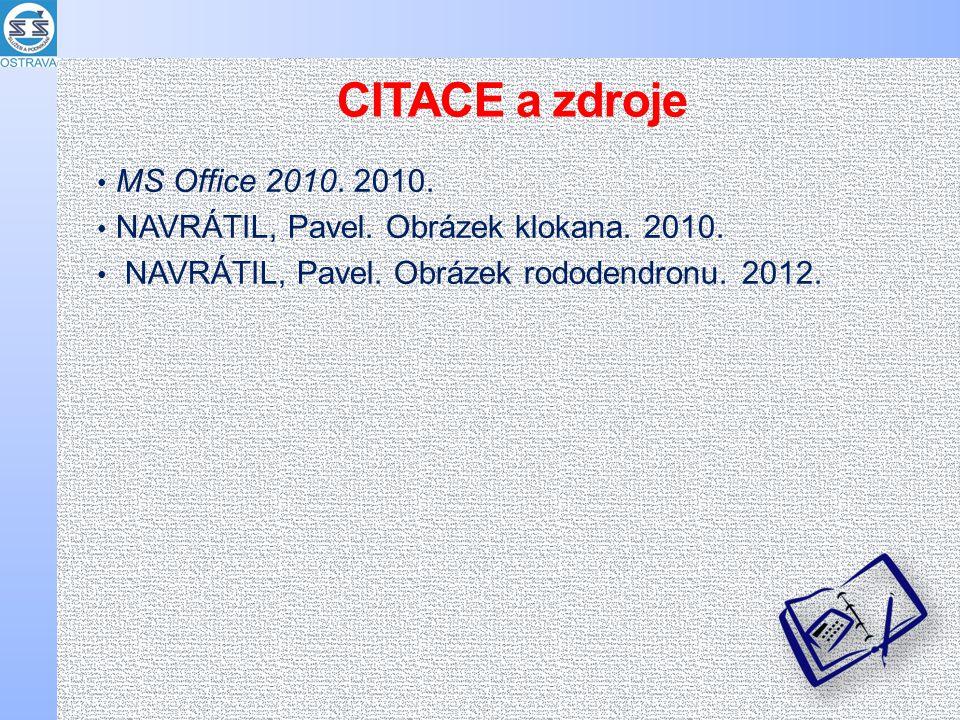 CITACE a zdroje MS Office 2010. 2010. NAVRÁTIL, Pavel.
