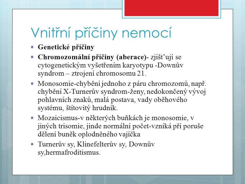  Poruchy jednotlivých genů – mutace genů, vázány na chromozomy somatické(autozomy1-22) nebo pohlavní (heterozomy-23.chromozom X,Y)  Dědí se dominantně-projeví se u všech nositelů genu, nebo recesivně-gen vázaný na somatický chromozom se projeví pouze u homozygotů, heterozygoti nemoc přenášejí na polovinu svých potomků, kteří jsou opět zdrávi.