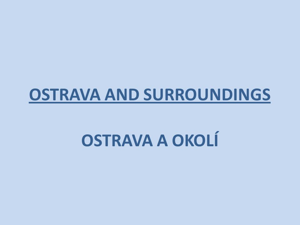 OSTRAVA AND SURROUNDINGS OSTRAVA A OKOLÍ