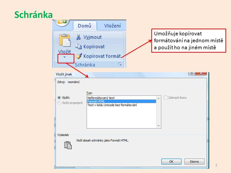 Schránka Umožňuje kopírovat formátování na jednom místě a použít ho na jiném místě 2