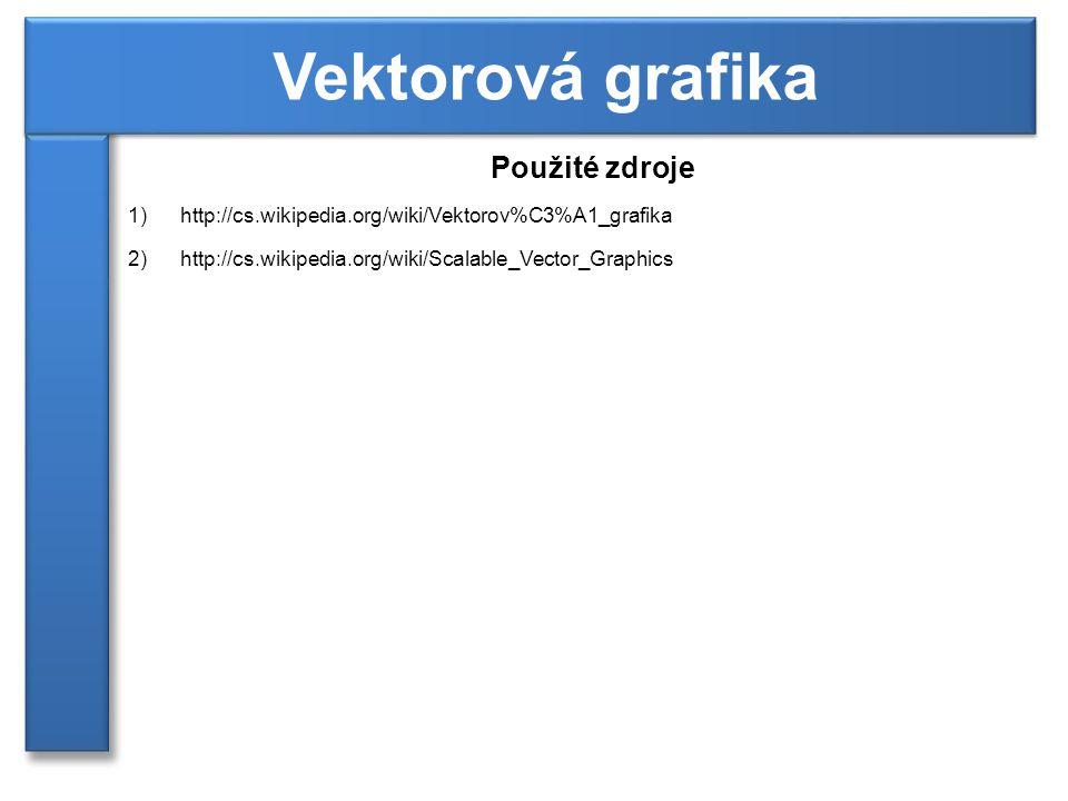 Použité zdroje 1)http://cs.wikipedia.org/wiki/Vektorov%C3%A1_grafika 2)http://cs.wikipedia.org/wiki/Scalable_Vector_Graphics Vektorová grafika
