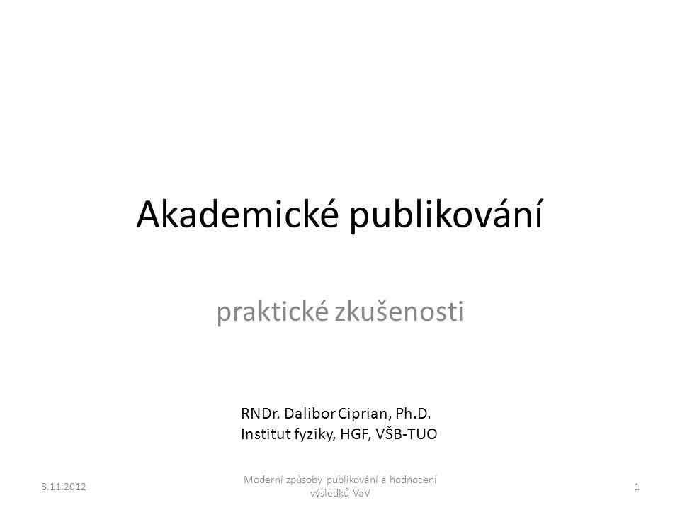 Akademické publikování praktické zkušenosti 8.11.20121 Moderní způsoby publikování a hodnocení výsledků VaV RNDr.