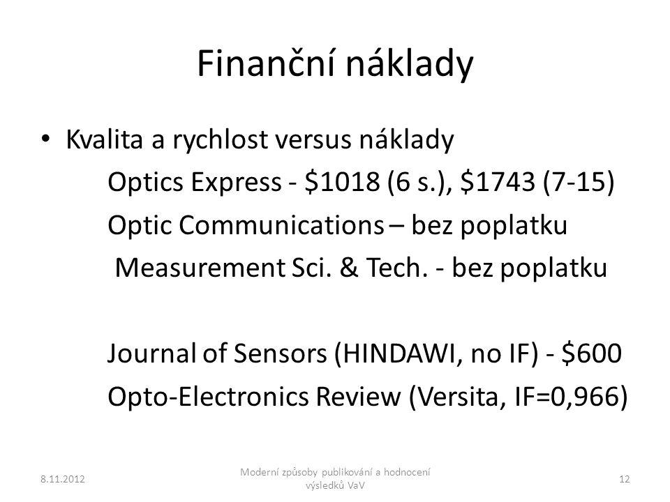 Finanční náklady Kvalita a rychlost versus náklady Optics Express - $1018 (6 s.), $1743 (7-15) Optic Communications – bez poplatku Measurement Sci.