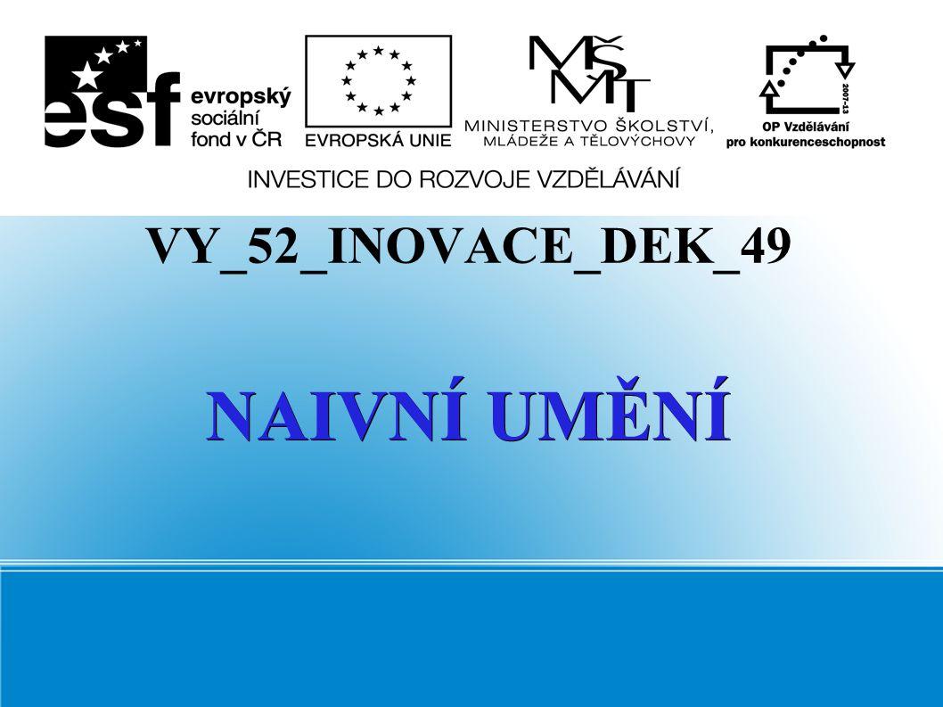 VY_52_INOVACE_DEK_49 NAIVNÍ UMĚNÍ