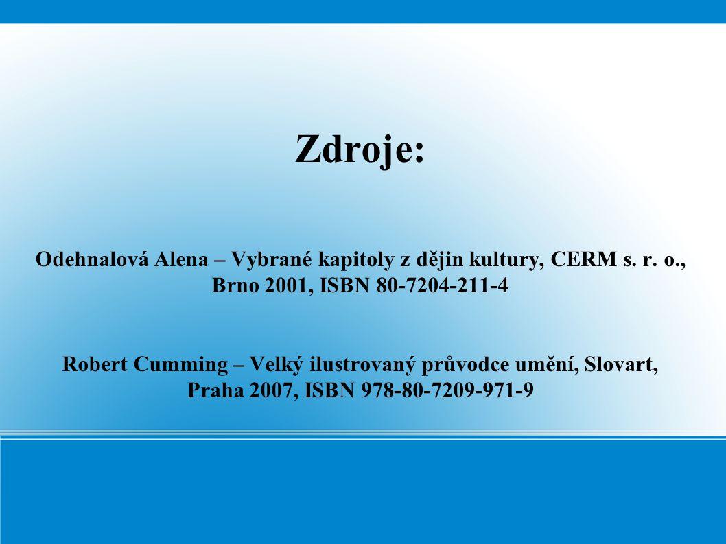 Zdroje: Odehnalová Alena – Vybrané kapitoly z dějin kultury, CERM s. r. o., Brno 2001, ISBN 80-7204-211-4 Robert Cumming – Velký ilustrovaný průvodce