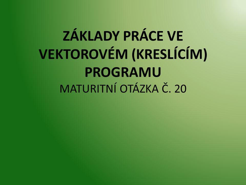 ZÁKLADY PRÁCE VE VEKTOROVÉM (KRESLÍCÍM) PROGRAMU MATURITNÍ OTÁZKA Č. 20