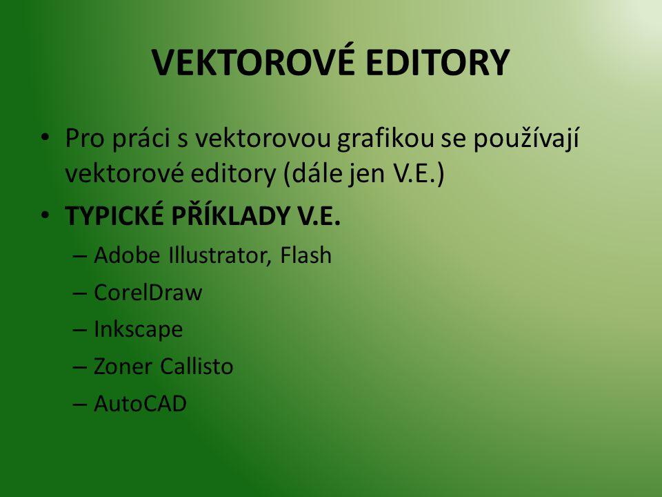 VEKTOROVÉ EDITORY Pro práci s vektorovou grafikou se používají vektorové editory (dále jen V.E.) TYPICKÉ PŘÍKLADY V.E. – Adobe Illustrator, Flash – Co