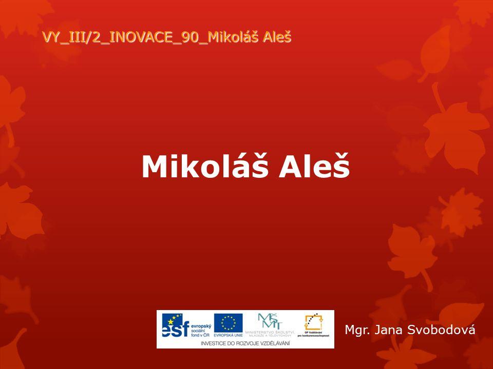Mikoláš Aleš VY_III/2_INOVACE_90_Mikoláš Aleš Mgr. Jana Svobodová