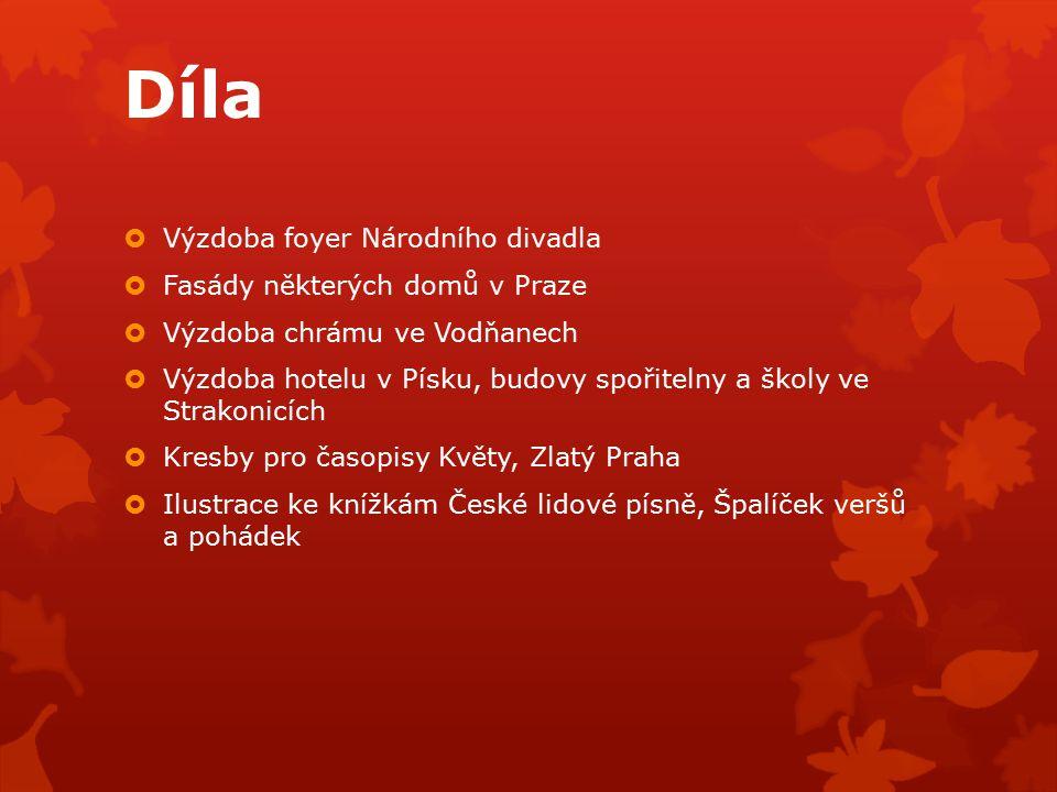 Díla  Výzdoba foyer Národního divadla  Fasády některých domů v Praze  Výzdoba chrámu ve Vodňanech  Výzdoba hotelu v Písku, budovy spořitelny a ško