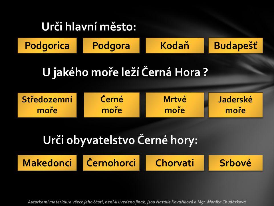 Podgorica Kodaň Budapešť Podgora Středozemní moře Mrtvé moře Mrtvé moře Jaderské moře Černohorci Chorvati Srbové Makedonci Černé moře Černé moře Urči hlavní město: U jakého moře leží Černá Hora .