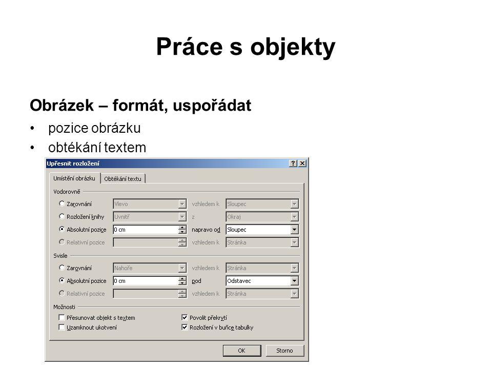 Práce s objekty Obrázek – další úpravy grafické úpravy obrázku (jas, kontrast, …) rozměry obrázku