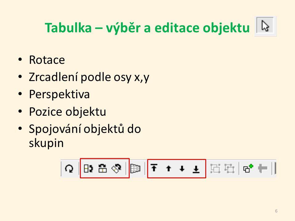 Tabulka – výběr a editace objektu Rotace Zrcadlení podle osy x,y Perspektiva Pozice objektu Spojování objektů do skupin 6
